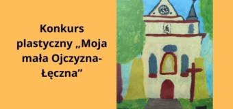 """Konkurs plastyczny """"Moja mała Ojczyzna- Łęczna"""""""